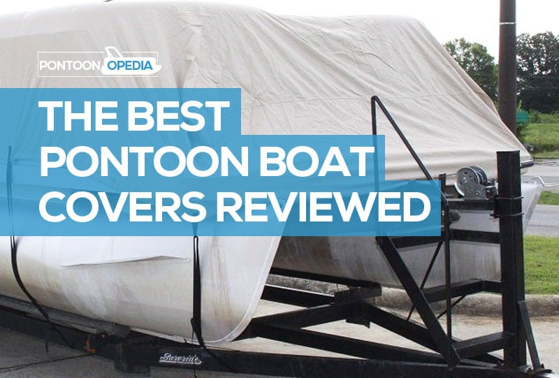Best Pontoon Boat Cover 5 Covers Reviewed Rated Must Read