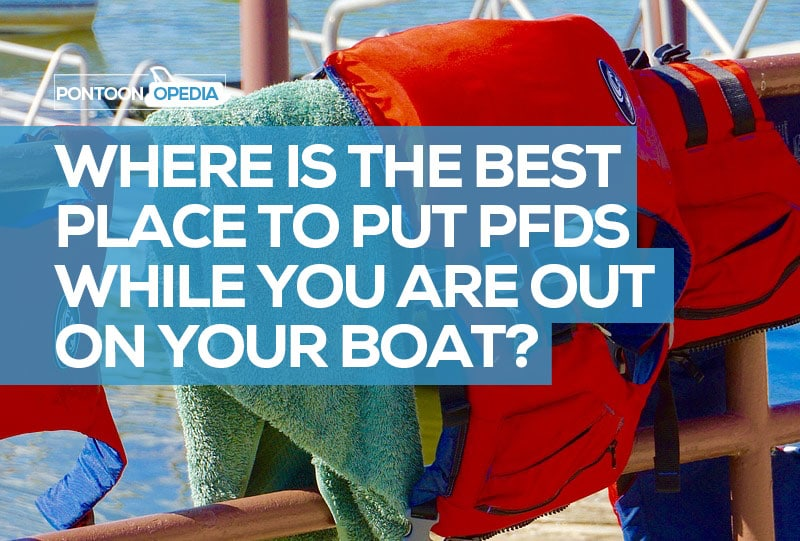 Where is the Best Place to Put PFDs While You Are Out on
