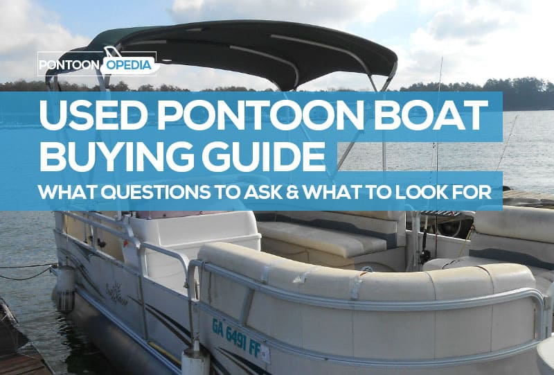 What To Look For When Buying A Used Pontoon Boat How To Buy Guide
