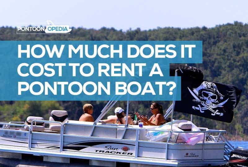 How Much Does It Cost To Rent A Pontoon Boat Price Averages