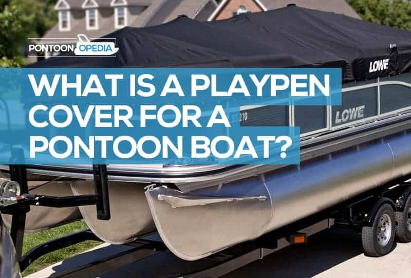 what is a playpen cover for a pontoon boat