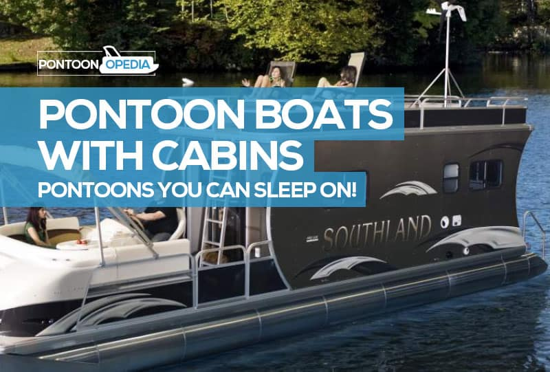 The Best Pontoon Boat With Cabins Hybrids You Can Sleep On
