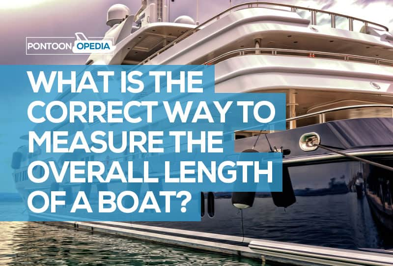 What Is the Correct Way to Measure the Overall Length Of a Boat?
