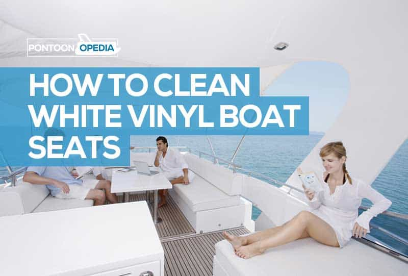 How to Clean White Vinyl Boat Seats with Stunning Results!