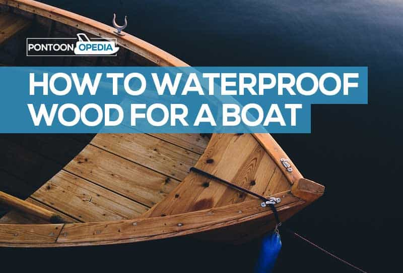 How To Waterproof Wood For A Boat In 14