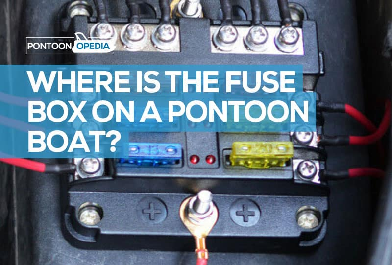 where is the fuse box on a pontoon boat? (+ replacing tips)  pontoonopedia